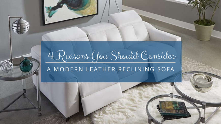 Reasons You Should Consider a Modern Leather Reclining Sofa